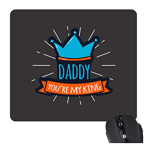 TheYaYaCafe Daddy You are My King Printed Mouse Pad for Dad